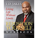 Reposition Yourself Workbook: Living Life Without Limits ~ T. D. Jakes