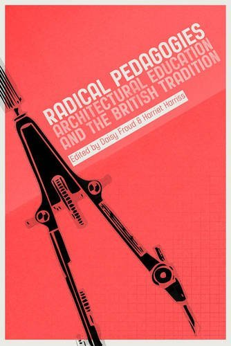 Radical Pedagogies: Architectural Education and the British Tradition