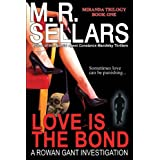 Love Is The Bond: A Rowan Gant Investigation (Rowan Gant Investigations, Book 6 - Miranda Trilogy Book 1) ~ M. R. Sellars