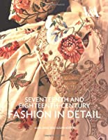 Seventeenth and Eighteenth-Century Fashion in Detail: The 17th and 18th Centuries