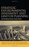 Strategic Environmental Assessment and Land Use Planning: An International Evaluation (Earthscan Planning Library)