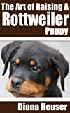 The Art of Raising a Rottweiler Puppy (The Warrior Guides)