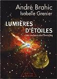 echange, troc André Brahic, Isabelle Grenier - Lumières d'étoiles. Les couleurs de l'invisible
