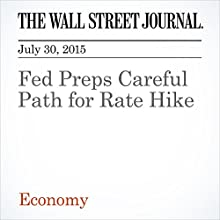 Fed Preps Careful Path for Rate Hike (       UNABRIDGED) by Jon Hilsenrath, Ben Leubsdorf Narrated by Ken Borgers