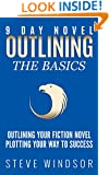 Nine Day Novel-Outlining: Outlining Your Novel: Plotting Your Way to Success (Fiction Writing Basics Book 0)