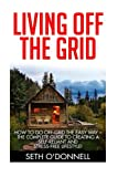 img - for Living Off The Grid: How To Go Off-Grid The Easy Way - The Complete Guide To Creating A Self-Reliant & Stress Free Lifestyle (Homesteading, Preppers Pantry, Sustainable Living) book / textbook / text book