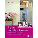 """Frauen und ihre R�ume. Die innere F�lle im Au�en leben. Mit gro�em Praxisteil und 17 Portr�tsvon """"Martina Fuchs"""""""