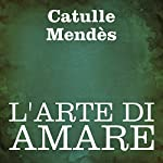 L'arte di amare [The Art of Loving] | Catulle Mendès, Ovidio