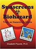 img - for Sunscreens - Biohazard: Treat As Hazardous Waste by Elizabeth Plourde, Ph.D., C.L.S (2011) Paperback book / textbook / text book