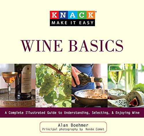 Knack Wine Basics: A Complete Illustrated Guide To Understanding, Selecting & Enjoying Wine (Knack: Make It Easy)