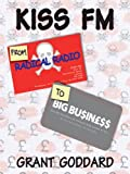 img - for KISS FM: From Radical Radio To Big Business: The Inside Story Of A London Pirate Radio Station's Path To Success book / textbook / text book
