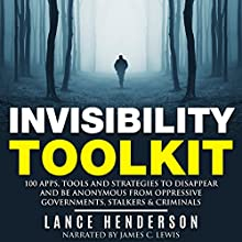 Invisibility Toolkit: 100 Ways to Disappear and How to Be Anonymous From Oppressive Governments, Stalkers & Criminals (       UNABRIDGED) by Lance Henderson Narrated by James C. Lewis