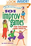 101 Improv Games for Children and Adu...