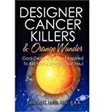 img - for Designer Cancer Killers & Orange Wunder: God-Designed, God-Inspired To Kill Your Cancer, Not You! (Paperback) - Common book / textbook / text book