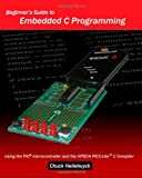 img - for Beginner's Guide To Embedded C Programming: Using The Pic Microcontroller And The Hitech Picc-Lite C Compiler book / textbook / text book