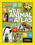 img - for Nat Geo Wild Animal Atlas: Earth's Astonishing Animals and Where They Live (National Geographic Kids) book / textbook / text book