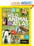 Ng Wild Animal Atlas: Earth's Astonishing Animals and Where They Live (National Geographic Kids)