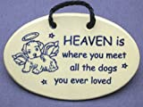 Heaven is where you meet all the dogs you ever loved. Mountain Meadows ceramic plaques and wall signs with sayings and quotes about dogs and dog sympathy sayings. Made by Mountain Meadows in the USA.