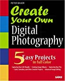 Create Your Own Digital Photography (0672328305) by Bauer, Peter