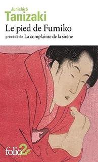 Le pied de Fumiko précédé de : La complainte de la sirène, Tanizaki, Jun'ichiro