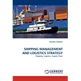 SHIPPING MANAGEMENT AND LOGISTICS STRATEGY: Shipping, Logistics, Supply Chainby Faustino Taderera