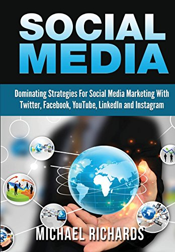 Download Social Media: Dominating Strategies for Social Media Marketing with Twitter, Facebook, Youtube, LinkedIn and Instagram