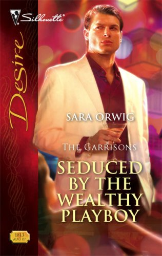 Seduced By The Wealthy Playboy (Silhouette Desire), SARA ORWIG