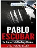 Pablo Escobar: The Rise and Fall of The King of Cocaine