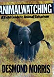 Animal Watching: A Field Guide to Animal Behaviour (0099877201) by DESMOND MORRIS