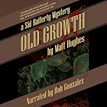 Old Growth: A Sid Rafferty Mystery Audiobook by Matt Hughes Narrated by Bob Gonzalez