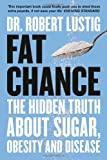 Dr. Robert Lustig Fat Chance: The Hidden Truth About Sugar, Obesity and Disease
