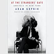 At the Strangers' Gate: Arrivals in New York   [Adam Gopnik]