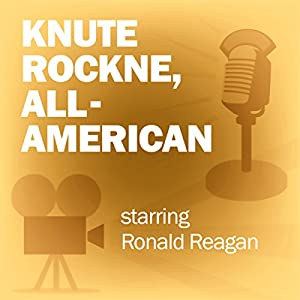 Knute Rockne, All-American (Dramatized) Radio/TV Program