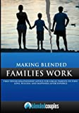 Making Blended Families Work: Time Tested Relationship Advice for Single Parents to Find Love, Success, and Happiness After Divorce