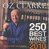 Oz Clarke 250 Best Wines 2010by Oz Clarke