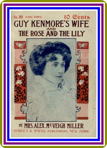 guy-kenmores-wife-and-the-rose-and-the-lily-by-mrs-alex-mcveigh-miller