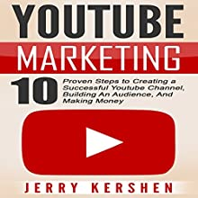 Youtube Marketing: 10 Proven Steps to Creating a Successful Youtube Channel, Building an Audience, and Making Money Audiobook by Jerry Kershen Narrated by Michael Tingle