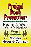 img - for By Carolyn Howard-Johnson The Frugal Book Promoter: How To Do What Your Publisher Won't [Paperback] book / textbook / text book