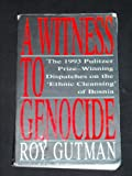 "A Witness to Genocide: The 1993 Pulitzer Prize-Winning Dispatches on the ""Ethnic Cleansing"" of Bosnia (0020329954) by Roy Gutman"