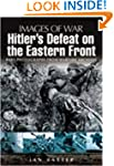 Hitler's Defeat on the Eastern Front...