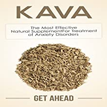 Kava: The Most Effective Natural Supplement for Treatment of Anxiety Disorders (       UNABRIDGED) by Get Ahead Narrated by Jason Lovett