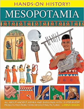Hands-On History Mesopotamia: All about ancient Assyria and Babylonia, with 15 step-by-step projects and more than 300 exciting pictures