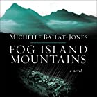Fog Island Mountains: A Novel (       UNABRIDGED) by Michelle Bailat-Jones Narrated by To Be Announced