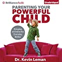 Parenting Your Powerful Child: Bringing an End to the Everyday Battles Audiobook by Kevin Leman Narrated by Maurice England