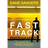 Fast Track Photographer: The Definitive New Approach to Successful Wedding Photography ~ Dane Sanders