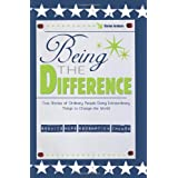Being the Difference: True Stories of Ordinary People Doing Extraordinary Things to Change the World ~ Darius Graham
