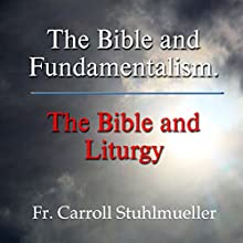 The Bible and Fundamentalism: The Bible and Liturgy  by Carroll Stuhlmueller Narrated by Carroll Stuhlmueller