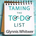 Taming the To-Do List: How to Choose Your Best Work Every Day Audiobook by Glynnis Whitwer Narrated by Jennifer Scapetis-Tycer