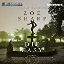 Die Easy: Charlie Fox, Book 10 Audiobook by Zoe Sharp Narrated by Justine Eyre