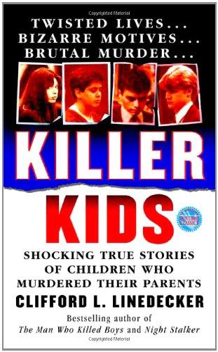 Killer Kids: Shocking True Stories Of Children Who Murdered Their Parents (True Crime (St. Martin's Paperbacks))
